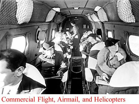 Commercial Flight, Airmail, and Helicopters. Objective Comprehend the developments in commercial flight Understand the development and use of helicopters.