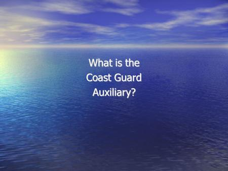 What is the Coast Guard Auxiliary?. We are: America's Volunteer Lifesavers.