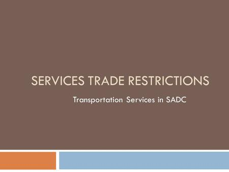 SERVICES TRADE RESTRICTIONS Transportation Services in SADC.