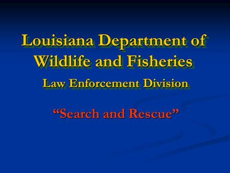 "Louisiana Department of Wildlife and Fisheries Law Enforcement Division ""Search and Rescue"""