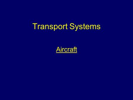 Transport Systems Aircraft. Aim To provide students with information to allow them to effectively and safely carry out their duties when attending incidents.