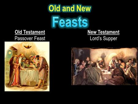 Old Testament Passover Feast New Testament Lord's Supper.