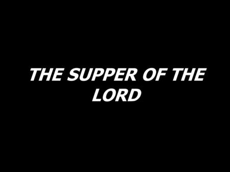 THE SUPPER OF THE LORD.