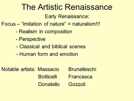 "The Artistic Renaissance Early Renaissance: Focus – ""imitation of nature"" = naturalism!!! - Realism in composition - Perspective - Classical and biblical."