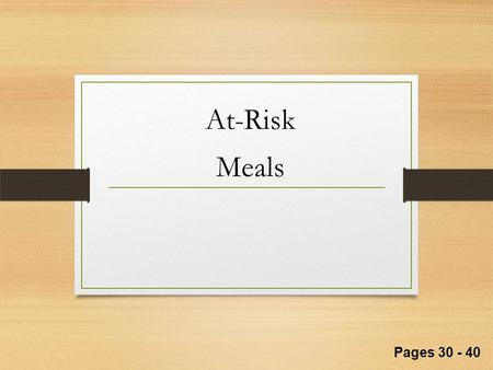 At-Risk Meals Pages 30 - 40. page 31 BREAKFASTAGES 1-2AGES 3-5AGES 6 & OVER *fluid milk1/2 cup3/4 cup1 cup juice, fruit, or vegetable1/4 cup1/2 cup bread.