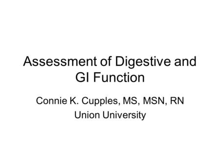 Assessment of Digestive and GI Function Connie K. Cupples, MS, MSN, RN Union University.