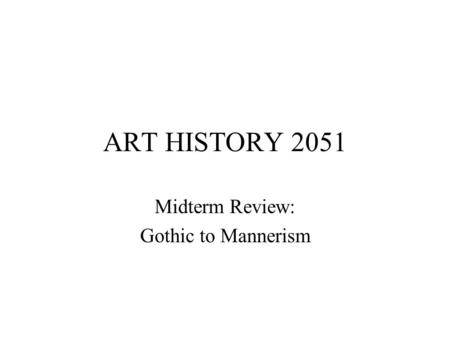 Midterm Review: Gothic to Mannerism