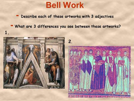 Bell Work - Describe each of these artworks with 3 adjectives - What are 3 differences you see between these artworks? 1. 2.