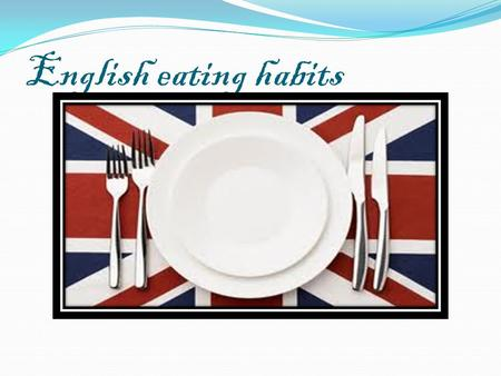 English eating habits.