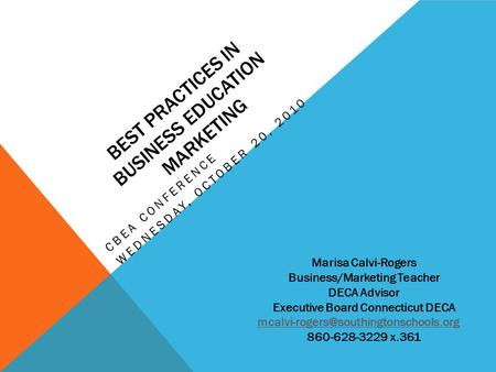 BEST PRACTICES IN BUSINESS EDUCATION MARKETING CBEA CONFERENCE WEDNESDAY, OCTOBER 20, 2010 Marisa Calvi-Rogers Business/Marketing Teacher DECA Advisor.