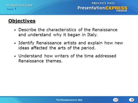 Objectives Describe the characteristics of the Renaissance and understand why it began in Italy. Identify Renaissance artists and explain how new ideas.