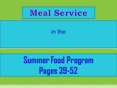 In the. Sponsors may choose from several methods of providing meals. You may: 1.Prepare and assemble your own meals (at site or at central kitchen) 2.Purchase.
