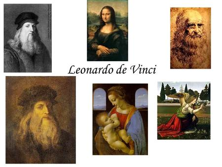 Leonardo de Vinci. Year of birth: 1452 Place of birth: Born in the village of Vinci in Tuscany and moved to Florence.