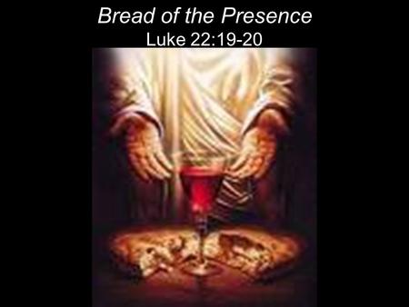 "Bread of the Presence Luke 22:19-20. 19 And he took bread, gave thanks and broke it, and gave it to them, saying, ""This is my body given for you; do this."