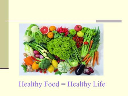 Healthy Food = Healthy Life. What does it mean healthy food? Healthy food is very important factor in healthy lifestyle. We can chose food by ourselves.