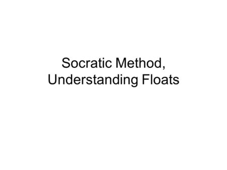 Socratic Method, Understanding Floats. Float Cheat Sheet ExponentSignificandValue 000 0nonzeroDenorm 1~ 2 E - 2Anything+/- fl. Pt # 2 E - 1 (all 1s)0+/-