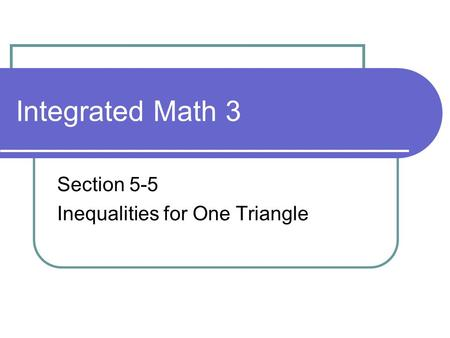 Section 5-5 Inequalities for One Triangle
