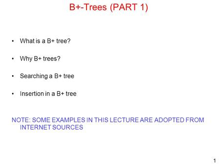 B+-Trees (PART 1) What is a B+ tree? Why B+ trees? Searching a B+ tree