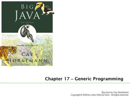 Big Java by Cay Horstmann Copyright © 2009 by John Wiley & Sons. All rights reserved. Chapter 17 – Generic Programming.