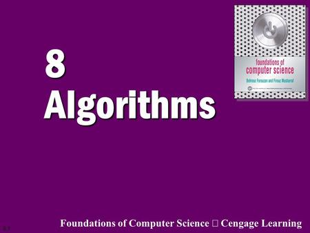 8 Algorithms Foundations of Computer Science ã Cengage Learning.