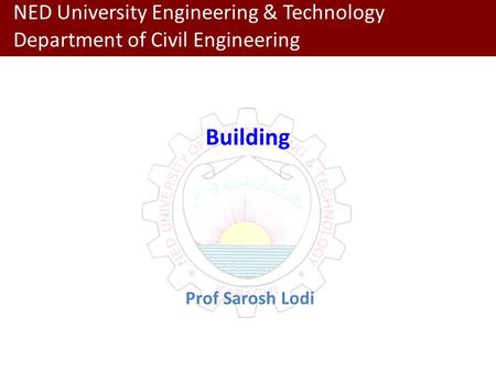 Department of Civil Engineering NED University Engineering & Technology Building Prof Sarosh Lodi.