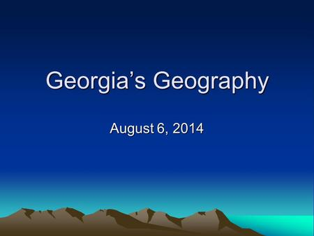 Georgia's Geography August 6, 2014.