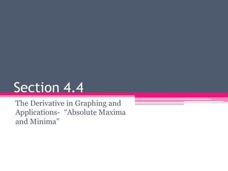 "Section 4.4 The Derivative in Graphing and Applications- ""Absolute Maxima and Minima"""