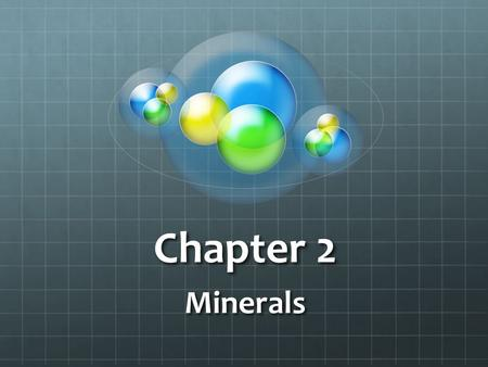 Chapter 2 Minerals.