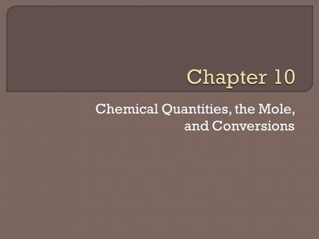 Chemical Quantities, the Mole, and Conversions.  Measuring Matter -The amount of something is usually determined one of three ways; by counting, by mass,
