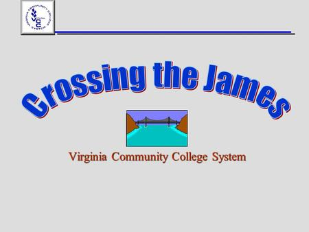 Virginia Community College System. Crossing the James River 1.The first settlers in Virginia constructed canoes and rafts 2.The second wave of settlers.