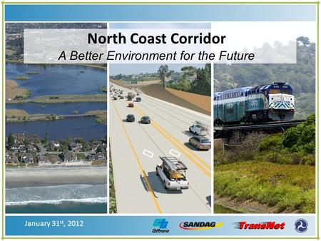 January 31 st, 2012 North Coast Corridor A Better Environment for the Future.