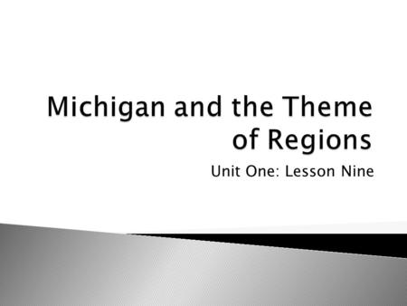 Unit One: Lesson Nine. Connecting back to Lesson 1 – Circle of regions Dividing Michigan in to regions The Upper Peninsula and Lower Peninsula Other Michigan.