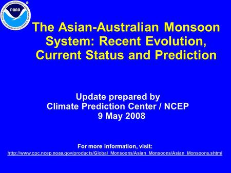 The Asian-Australian Monsoon System: Recent Evolution, Current Status and Prediction Update prepared by Climate Prediction Center / NCEP 9 May 2008 For.