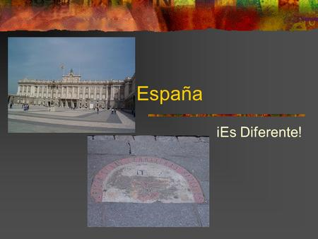 España iEs Diferente!. Spain Geography History Culture Food Language.