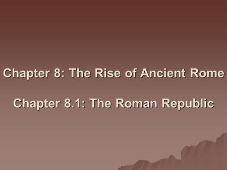 Chapter 8: The Rise of Ancient Rome Chapter 8.1: The Roman Republic
