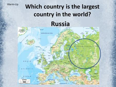 Warm-Up Which country is the largest country in the world? Russia.
