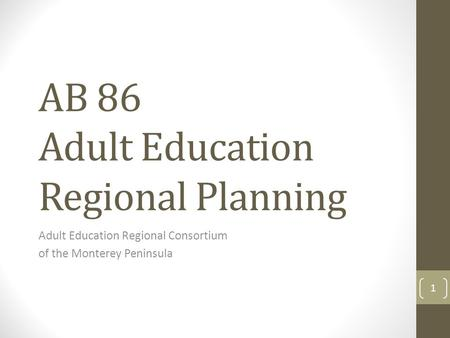 AB 86 Adult Education Regional Planning Adult Education Regional Consortium of the Monterey Peninsula 1.