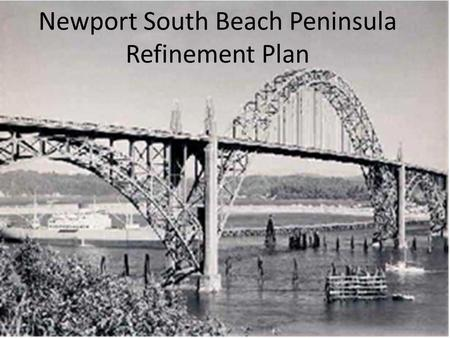 Newport South Beach Peninsula Refinement Plan. Newport South Beach Peninsula Located on the south side of the mouth of the Yaquina Bay and the crossing.