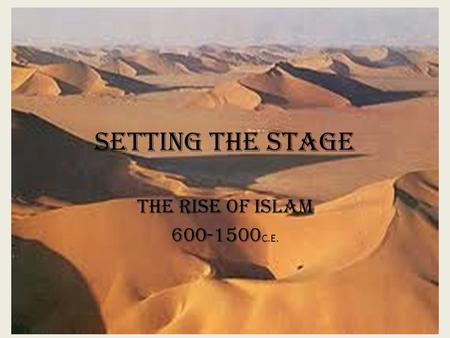 Setting the Stage THE RISE OF ISLAM 600-1500C.E..