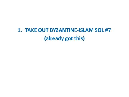 1.TAKE OUT BYZANTINE-ISLAM SOL #7 (already got this)