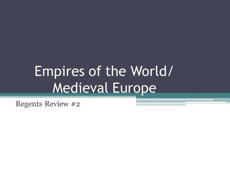 Empires of the World/ Medieval Europe Regents Review #2.
