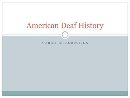 American Deaf History A Brief Introduction.
