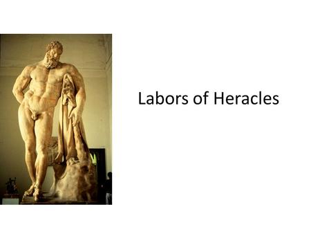 Labors of Heracles. Megara, first wife –2 nd sin Hera/Juno sent madness on Hercules and he killed Megara and their three children Hercules went to Apollo's.