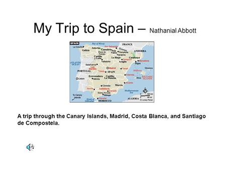 My Trip to Spain – Nathanial Abbott A trip through the Canary Islands, Madrid, Costa Blanca, and Santiago de Compostela.