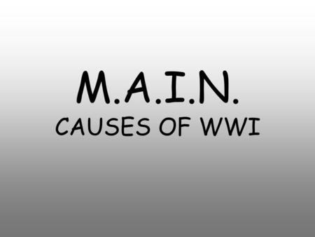 M.A.I.N. CAUSES OF WWI. M.A.I.N. Causes Militarism Alliances Imperialism Nationalism Click when ready to go on.