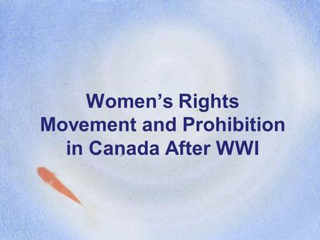 Women's Rights Movement and Prohibition in Canada After WWI.
