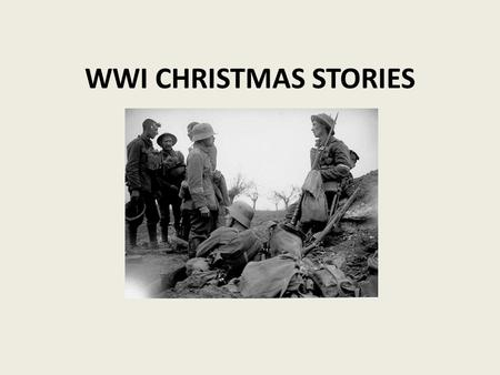 WWI CHRISTMAS STORIES. As the war began, soldiers from both sides began to experience the horrors of war. The new weapons were far deadlier and caused.