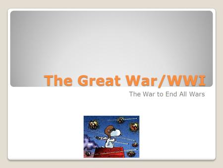 The Great War/WWI The War to End All Wars Prior to WWI Germany, Austria-Hungary, and Italy formed and alliance. What was it called??