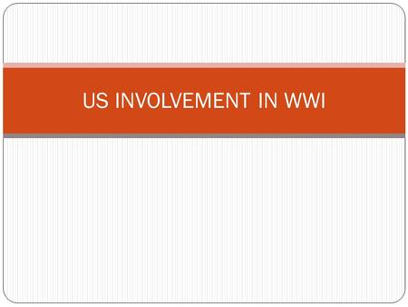 US INVOLVEMENT IN WWI US Neutrality President Woodrow Wilson Tried to keep United States out of WWI from 1914-1917 Tried to act a mediator between Allied.