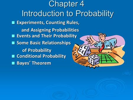 Chapter 4 Introduction to Probability n Experiments, Counting Rules, and Assigning Probabilities and Assigning Probabilities n Events and Their Probability.